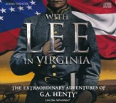 With Lee in Virginia: The Extraordinary Adventures of G.A.  Henty-CDs