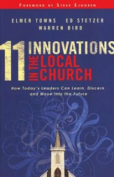11 Innovations in the Local Church: How Today's Leaders  Can Learn, Discern, and Move Into The Future
