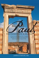 Paul, the Passionate Scholar: A Verse-by-Verse Analysis of the Complete Writings of the Apostle Paul Presented in Approximate Chronological Order - eBook