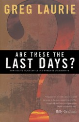 Are These the Last Days? How to Live Expectantly in a World of Uncertainty