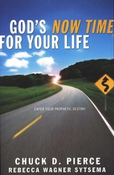 God's Now Time for Your Life: Enter Your Prophetic Destiny