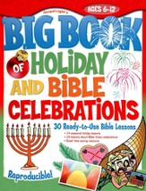 Big Book of Holiday and Bible Celebrations: 30 Ready-to-Use Bible Lessons