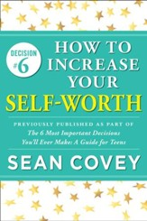 Decision #6: Self-Worth: Previously published as part of The 6 Most Important Decisions You'll Ever Make - eBook
