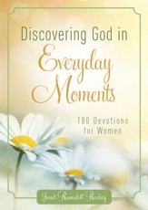 Discovering God in Everyday Moments: 180 Devotions for Women - eBook