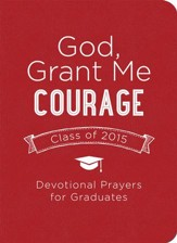 God, Grant Me Courage: Devotional Prayers for Graduates - Class of 2015 - eBook