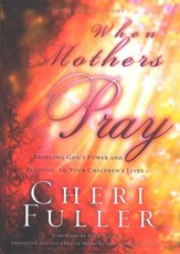 When Mothers Pray: Bringing God's Power and Blessing to Your Children's Lives