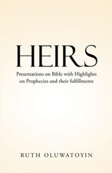Heirs: Presentations on Bible with Highlights on Prophecies and their fulfillments - eBook