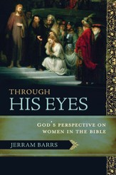 Through His Eyes: God's Perspective on Women in the Bible - eBook