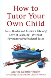 How to Tutor Your Own Child: Boost Grades and Inspire a Lifelong of Learning - Without Paying for a Professional Tutor