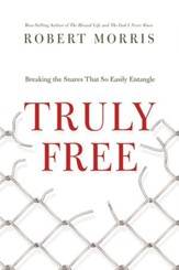 Truly Free: Breaking the Snares That So Easily Entangle - eBook