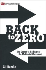 Back to Zero: The Search to Rediscover the Methodist Movement