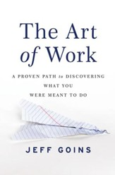 The Art of Work: A Proven Path to Discovering What You Were Meant to Do - eBook
