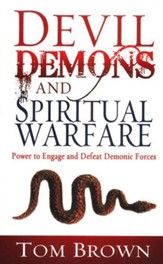 Devil Demons and Spiritual Warfare: Power to Engage and Defeat Demonic Forces