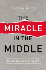 The Miracle in the Middle: Finding God's Voice in the Void - eBook