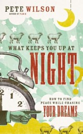 What Keeps You Up at Night?: How to Find Peace While Chasing Your Dreams - eBook