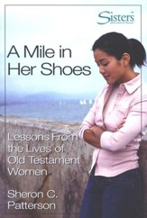 A Mile in Her Shoes: Lessons from the Lives of Old Testament Women--Participant's Workbook