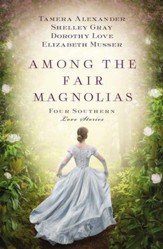 Among the Fair Magnolias: Four Southern Love Stories - eBook