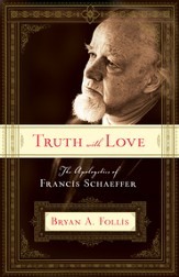 Truth with Love: The Apologetics of Francis Schaeffer - eBook