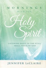 Mornings With the Holy Spirit: Listening Daily to the Still, Small Voice of God - eBook