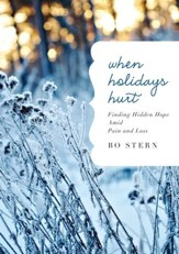 When Holidays Hurt: Finding Hidden Hope Amid Pain and Loss - eBook