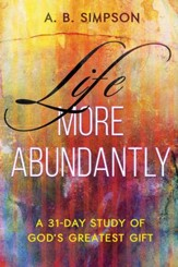 Life More Abundantly: A 31-Day Study of God's Greatest Gift - eBook