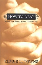 How to Pray When You Don't Know What to Say: More Than 40 Ways to Approach God