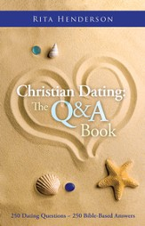 Christian Dating: The Q & A Book: 250 DATING QUESTIONS ~ 250 BIBLE-BASED ANSWERS - eBook