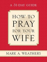 How to Pray for Your Wife: A 31-Day Guide - eBook