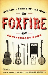 The Foxfire 45th Anniversary Book: Singin', Praisin', Raisin'