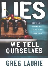 Lies We Tell Ourselves: How to Say No to Temptation and Put an End to Compromise - Slightly Imperfect