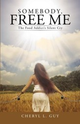 Somebody, Free Me: The Food Addicts Silent Cry - eBook