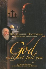God Will Not Fail You: A life of Miracles in the Middle East and Beyond