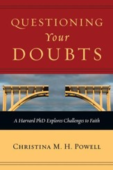 Questioning Your Doubts: A Harvard PhD Explores Challenges to Faith - eBook
