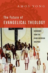 The Future of Evangelical Theology: Soundings from the Asian American Diaspora - eBook