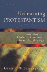 Unlearning Protestantism: Sustaining Christian Community in an Unstable Age