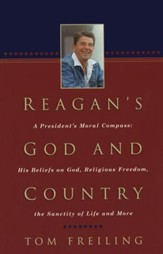 Reagan's God and Country: A President's Moral Compass: His Beliefs on God, Religious Freedom, the Sanctity of Life and More - eBook