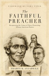 The Faithful Preacher: Recapturing the Vision of Three Pioneering African-American Pastors - eBook