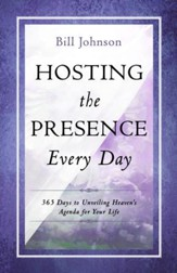 Hosting the Presence Every Day: 365 Days to Unveiling Heaven's Agenda for Your Life - eBook