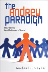 The Andrew Paradigm: How to be a Lead Follower of Jesus