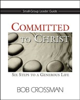 Committed to Christ: Six Steps to a Generous Life - Small-Group Leader's Guide