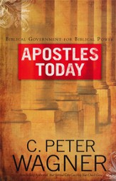 Apostles Today: Biblical Government for Biblical Power