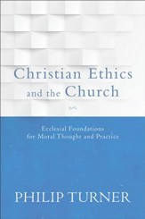 Christian Ethics and the Church: Ecclesial Foundations for Moral Thought and Practice - eBook
