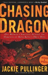Chasing the Dragon: One Woman's Stuggle Against the Darkness of Hong Kong's Drug Dens - revised and updated