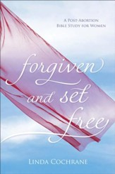 Forgiven and Set Free: A Post-Abortion Bible Study for Women / Revised - eBook