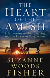 The Heart of the Amish: Life Lessons on Peacemaking and the Power of Forgiveness - eBook