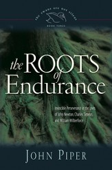 The Roots of Endurance: Invincible Perseverance in the Lives of John Newton, Charles Simeon, and William Wilberforce - eBook