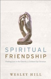 Spiritual Friendship: Finding Love in the Church as a Celibate Gay Christian - eBook