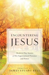 Encountering Jesus: Modern-Day Stories of His Supernatural Presence and Power - eBook