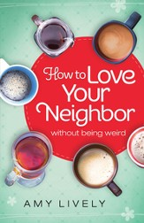 How to Love Your Neighbor Without Being Weird - eBook