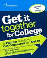 Get It Together for College: A Planner to Help You Get Organized and Get In, Second Edition